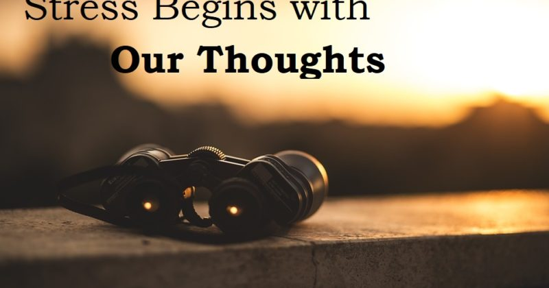 All Stress Begins with our Thoughts