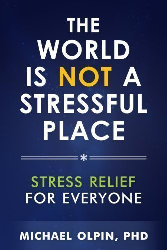 The World is NOT a Stressful Place 1